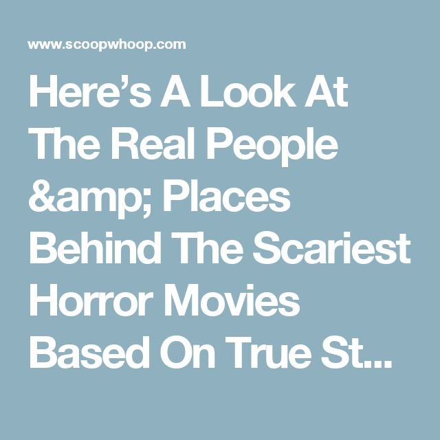 Here's A Look At The Real People & Places Behind The Scariest Horror Movies Based On