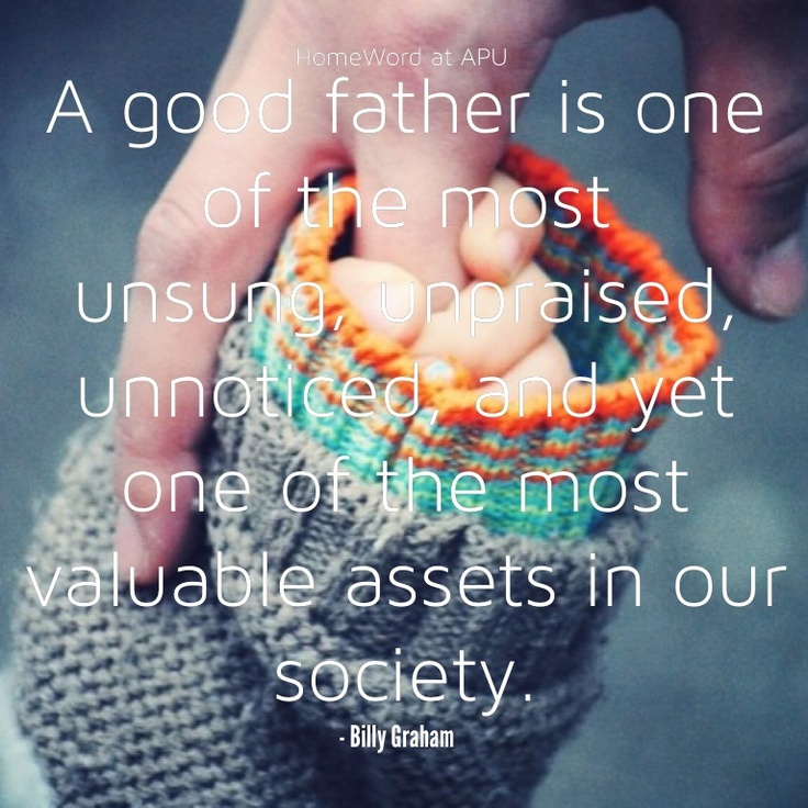 """Blessed indeed is the man who hears many gentle voices call him """"Dad"""". Here's to all the dads out there & to those who have a broken, lost or less than perfect relationship with their dad. Remember your Abba Father in Heaven who gave you the greatest gift of all! homeword.com #homeword #Christian #parenting #fatherhood #BillyGraham #Fathersday #quote"""