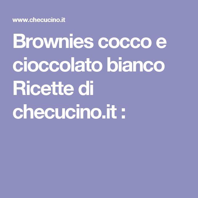 Brownies cocco e cioccolato bianco Ricette di checucino.it :