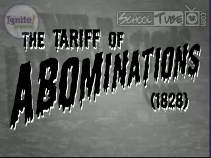 The Tariff of Abominations was also the Tariff of 1828. It was proposed by Henry Clay, and it was supposed to protect industry in the Northern United States. It was thought to be an abomination in the South because it did nothing but hurt the region.