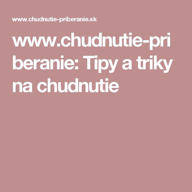 www.chudnutie-priberanie: Tipy a triky na chudnutie