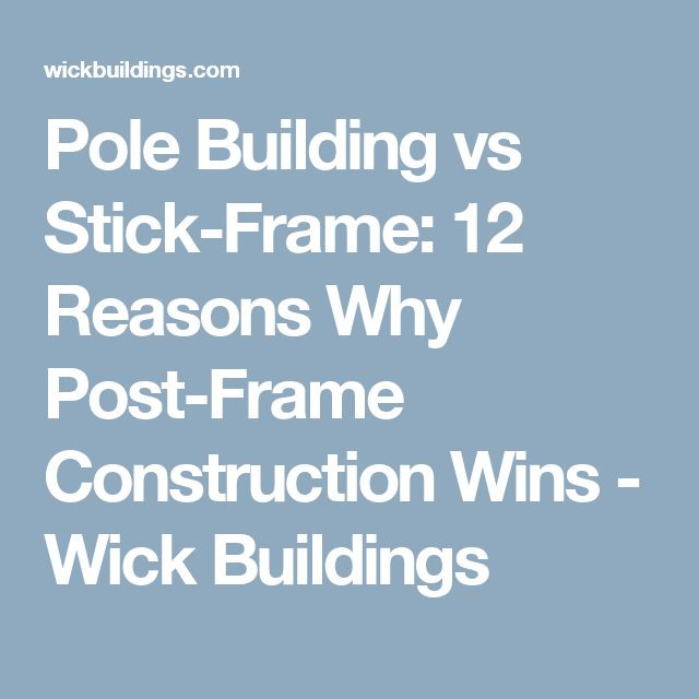 Pole Building vs Stick-Frame: 12 Reasons Why Post-Frame Construction Wins - Wick Buildings