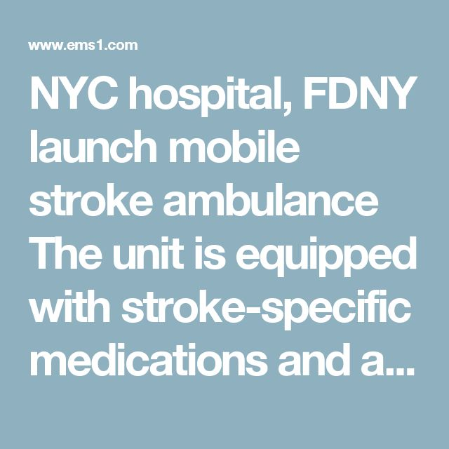 NYC hospital, FDNY launch mobile stroke ambulance The unit is equipped with stroke-specific medications and a portable CT scanner