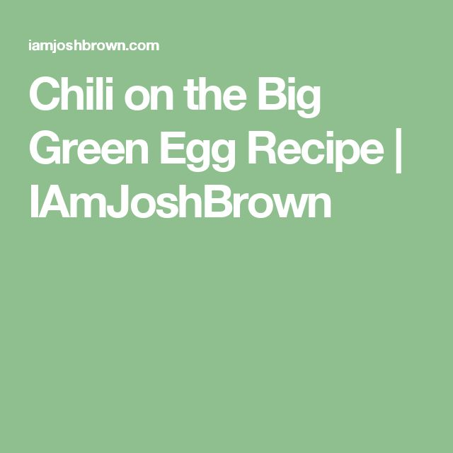 Chili on the Big Green Egg Recipe | IAmJoshBrown