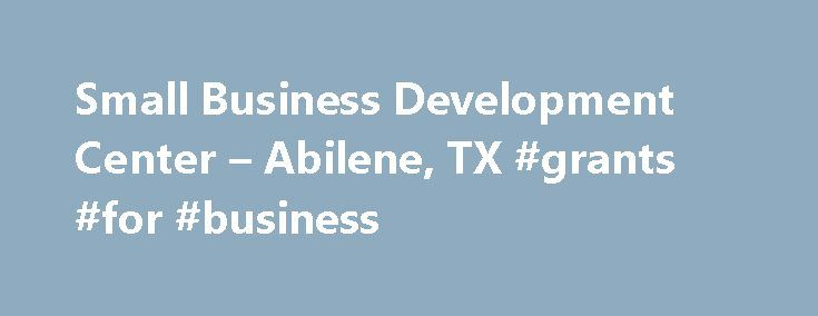 Small Business Development Center – Abilene, TX #grants #for #business http://business.remmont.com/small-business-development-center-abilene-tx-grants-for-business/  #small business development center # Why are we FREE? We are part of Texas Tech University and are affiliated with the Northwest Texas SBDC Region. We receive our financial support from TTU, the United States Small Business Administration, the State of Texas, and other sources. Consulting services are always offered free of…
