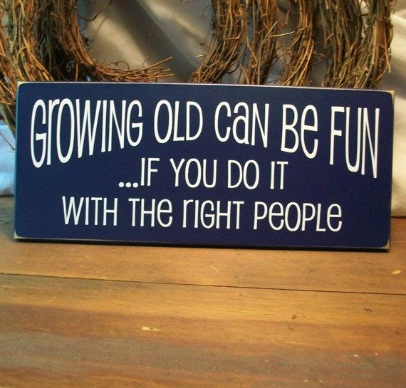 Growing old..doing it with the right people