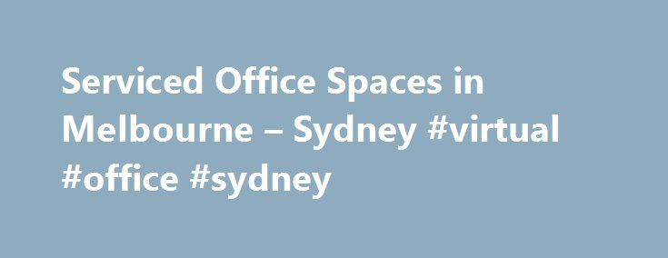 Serviced Office Spaces in Melbourne – Sydney #virtual #office #sydney http://australia.nef2.com/serviced-office-spaces-in-melbourne-sydney-virtual-office-sydney/  # Serviced Offices Helping You Work Smarter Move your business into a fully equipped, functional and professional serviced office into our new Melbourne and Sydney CBD locations.We are an international company that provides professional office space for businesses based all over the world. Our Australian services include both…