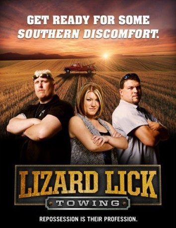 Lizard Lick Towing  Don't knock it til you've watched it...this show is HILARIOUS and FULL of ridiculous redneck one-liners!