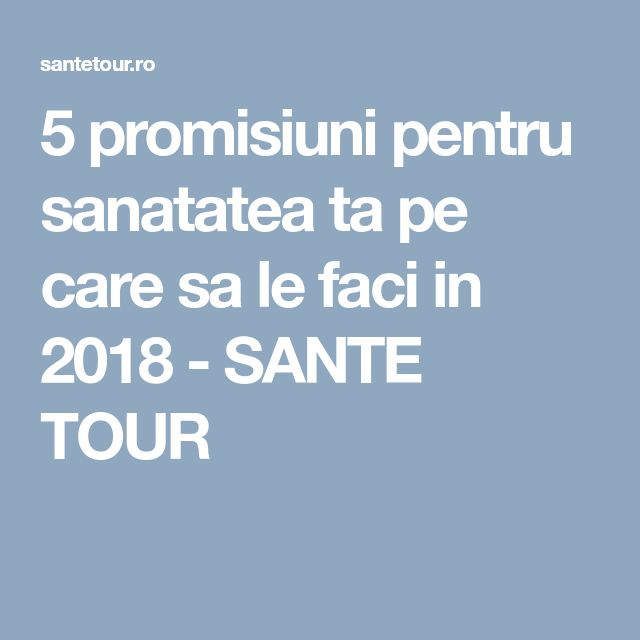 5 promisiuni pentru sanatatea ta pe care sa le faci in 2018 - SANTE TOUR