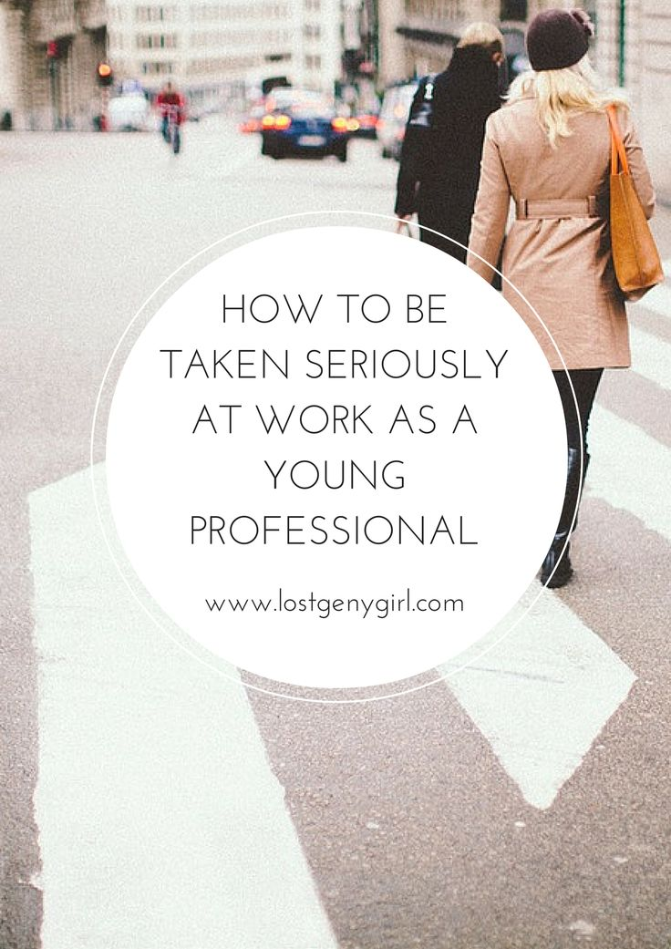 How To Be Taken Seriously At Work As A Young Professional