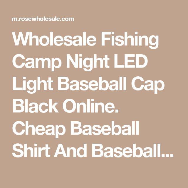 Wholesale Fishing Camp Night LED Light Baseball Cap Black Online. Cheap Baseball Shirt And Baseball Jackets on Rosewholesale.com