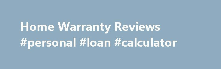 Home Warranty Reviews #personal #loan #calculator http://insurances.remmont.com/home-warranty-reviews-personal-loan-calculator/  #home appliance insurance # What is Home Warranty? A home warranty is a contract that agrees to provide you with discounted repair and replacement services. Let's assume that you have a host of appliances that you rely on to get about your daily chores. If one of them breaks down unexpectedly, it will cost youRead MoreThe post Home Warranty Reviews #personal #loan…