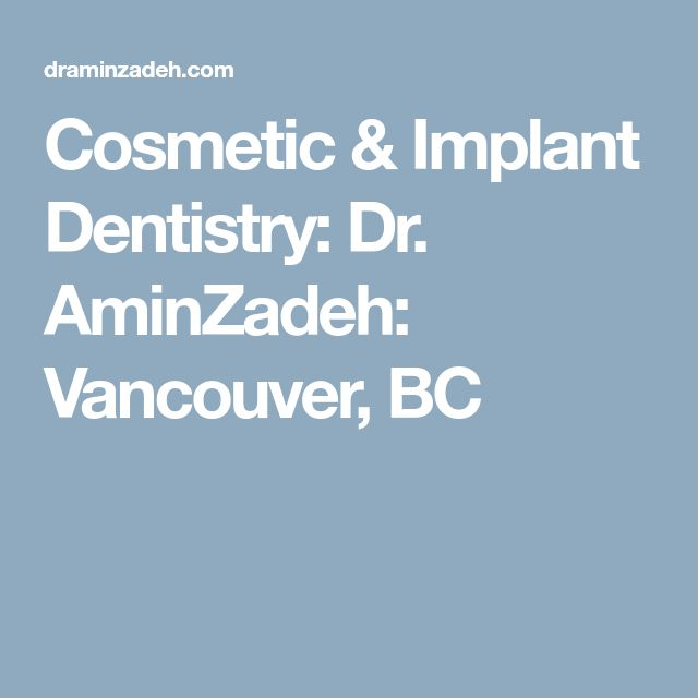 Cosmetic & Implant Dentistry: Dr. AminZadeh: Vancouver, BC
