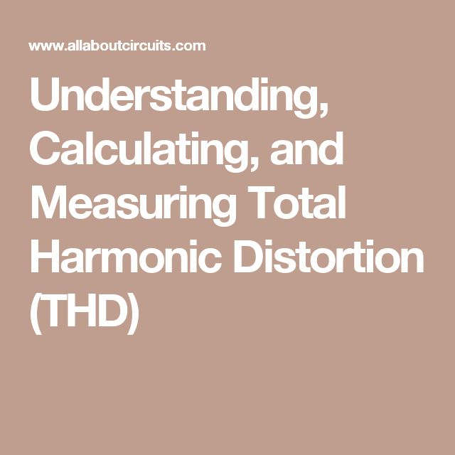 Understanding, Calculating, and Measuring Total Harmonic Distortion (THD)