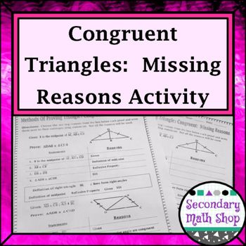 Congruent Triangles - Proving Triangles Congruent Missing Reasons Proof Prac. Each proof includes the given information, a diagram and a complete set of statements. The reasons for each proof, however, are blank. I have included a totally complete teacher answer key as well as two different versions of student worksheets. This allows for differentiation!
