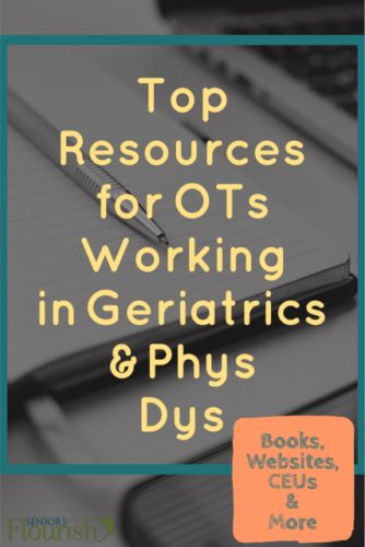 Some of the BEST resources for OTs if you are working with geriatrics or phys dys - books, resources, CEUs + more | SeniorsFlourish.com