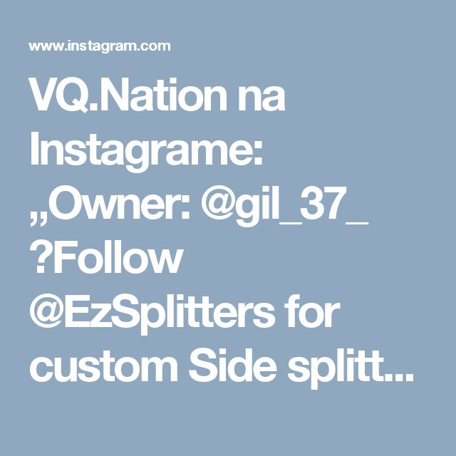 "VQ.Nation na Instagrame: ""Owner: @gil_37_ 👉Follow @EzSplitters for custom Side splitters ________________________________________  Follow the crew! 🔹 @EzSplitters 🔹…"""
