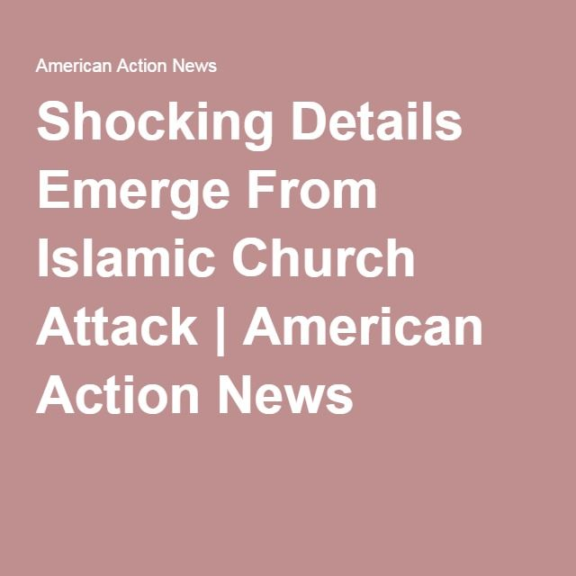 Shocking Details Emerge From Islamic Church Attack | American Action News