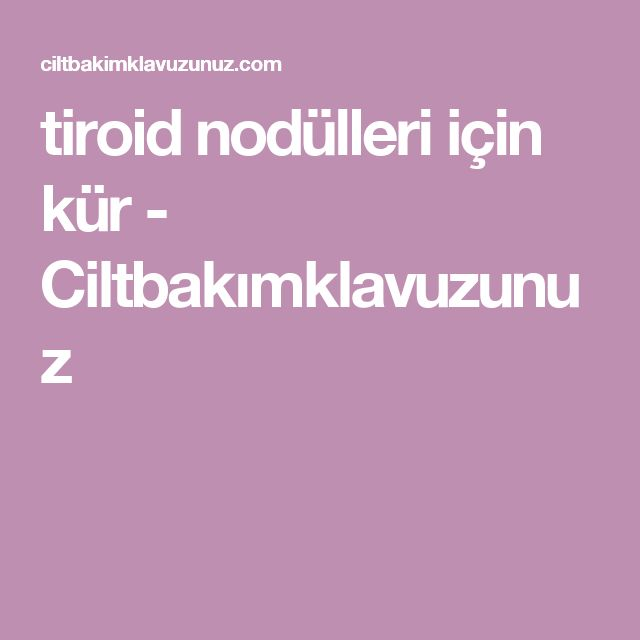 tiroid nodülleri için kür - Ciltbakımklavuzunuz