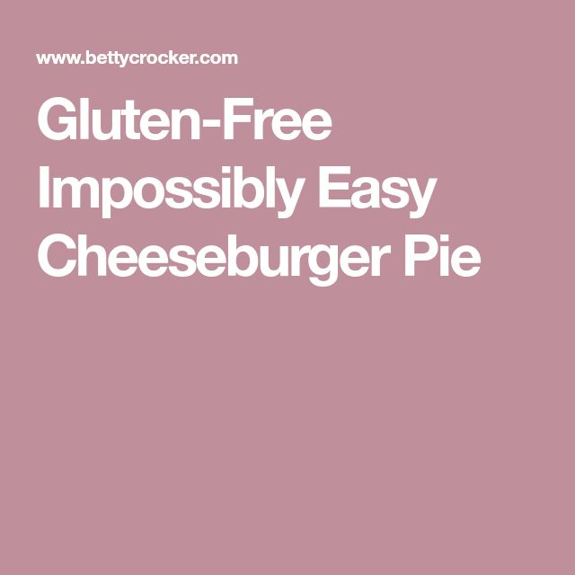 Gluten-Free Impossibly Easy Cheeseburger Pie
