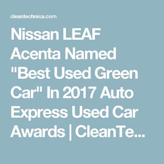 """Nissan LEAF Acenta Named """"Best Used Green Car"""" In 2017 Auto Express Used Car Awards 