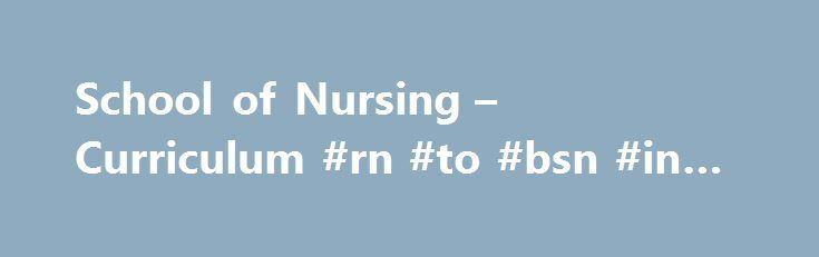 School of Nursing – Curriculum #rn #to #bsn #in #nursing http://anaheim.remmont.com/school-of-nursing-curriculum-rn-to-bsn-in-nursing/  # RN-BSN Curriculum CSU General Education Requirements In addition to completing the 41 units of nursing coursework, students without a previously earned bachelor's degree* must complete at least 9 units of upper-division general education at California State University, Fullerton. Please note that if a student is not CSU GE Certified from a California…