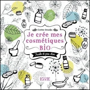 Je crée mes cosmétiques bio - Facile et pas cher, Corine Smadja