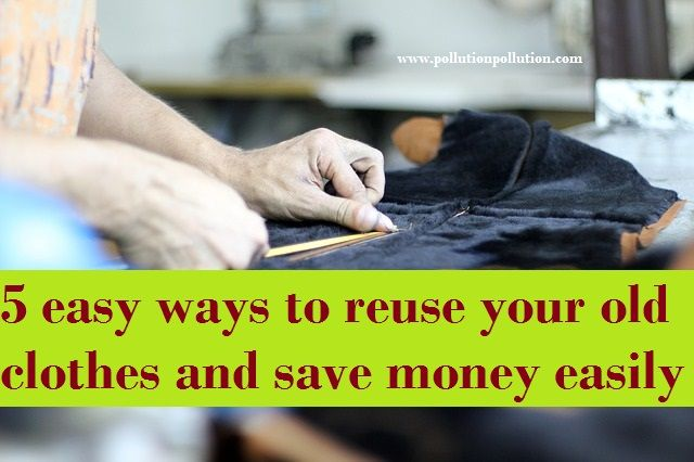 5 easy ways to reuse your old clothes and save money easily - http://www.pollutionpollution.com/2016/04/5-easy-ways-reuse-old-clothes-save-money-easily.html