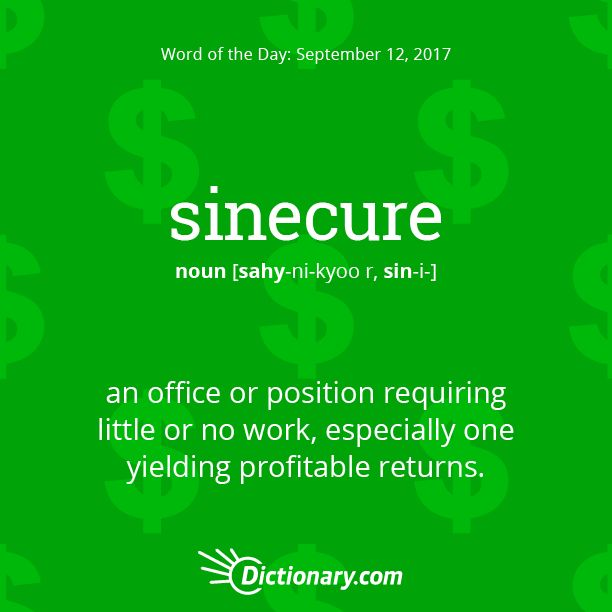 Dictionary.com's Word of the Day - sinecure - an office or position requiring little or no work, especially one yielding profitable returns.