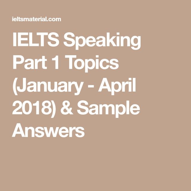 IELTS Speaking Part 1 Topics (January - April 2018) & Sample Answers