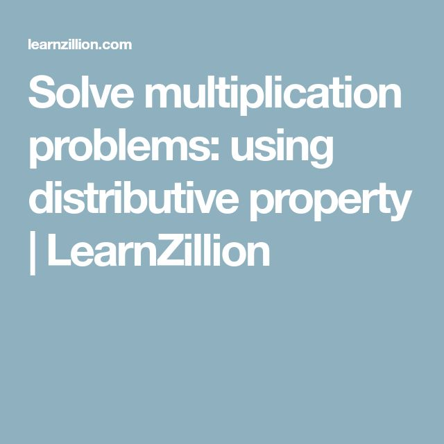 Solve multiplication problems: using distributive property | LearnZillion