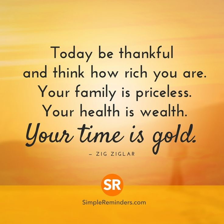 """Today be thankful and think how rich you are. Your family is priceless. Your health is wealth. Your time is gold."" ─ Zig Ziglar #SimpleReminders #SRN @BryantMcGill @JenniYoung_ #quote #today #think #thankful #rich #family #priceless #health #wealth #time #gold #happy #thanksgiving #gratitude #people #life"