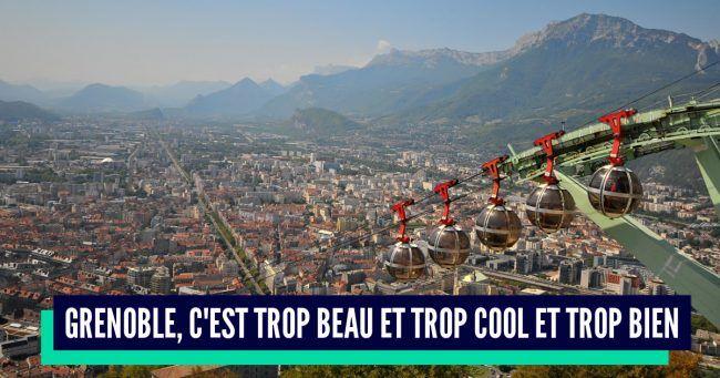 Top 10 des raisons de penser que Grenoble est la meilleure ville de France VIVE GRENOBLE !