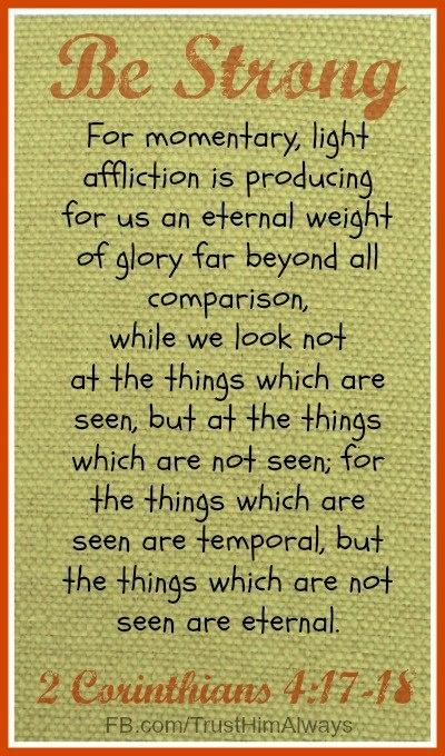 Be strong...2 Corinthians 4:17-18