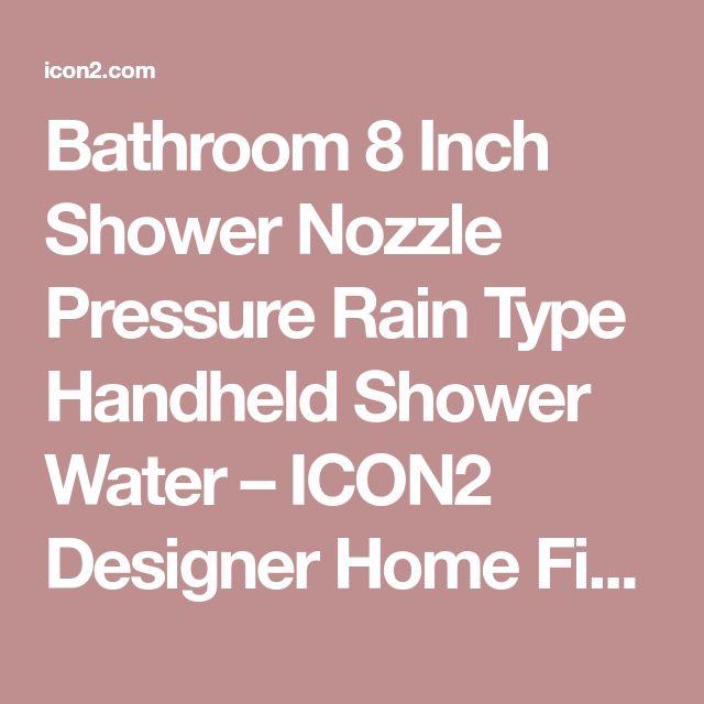 Bathroom 8 Inch Shower Nozzle Pressure Rain Type Handheld Shower Water – ICON2 Designer Home Fixtures & Elements
