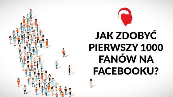 Jak zdobyć pierwszy 1000 fanów na Facebooku? Sprawdź i powiększ swoje zasięgi!