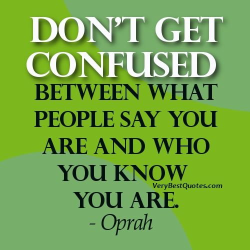 Quotes About Being Yourself: Don't Get Confused Between What
