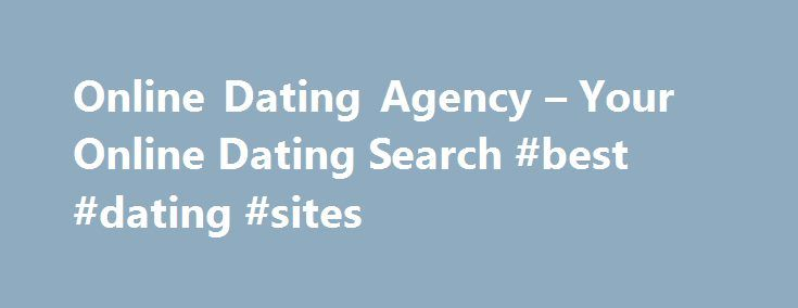Online Dating Agency – Your Online Dating Search #best #dating #sites http://dating.remmont.com/online-dating-agency-your-online-dating-search-best-dating-sites/  #online dating agencies # This free online dating site is for low-technology enthusiasts who is chock full of options for dating. People can often contact you for free, but many online dating sites charge if you want to communicate with … Continue reading →