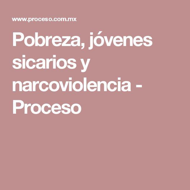 Pobreza, jóvenes sicarios y narcoviolencia - Proceso