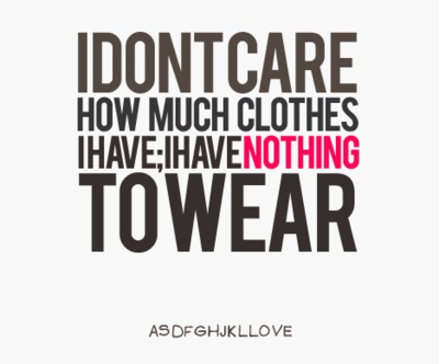 True! I hate all my clothes! -.-