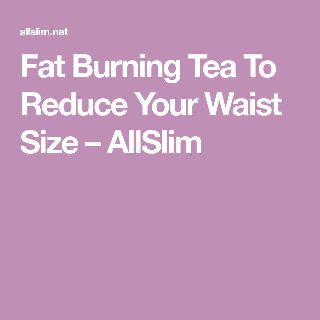 Fat Burning Tea To Reduce Your Waist Size – AllSlim