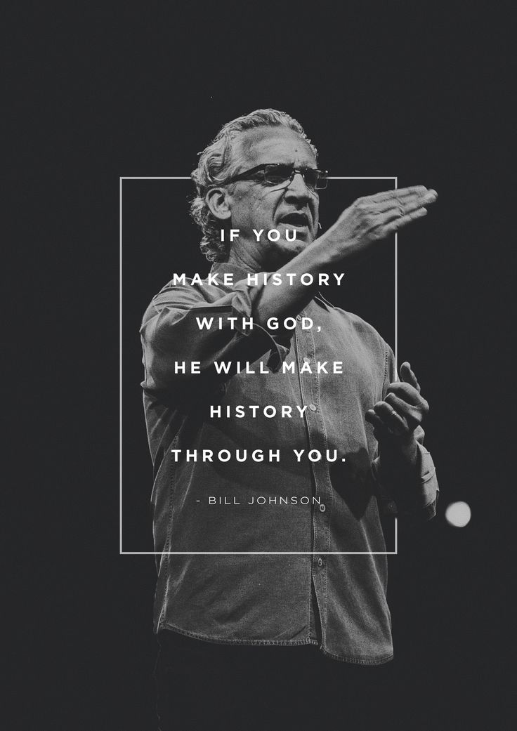 "pinterest: @jaidyngrace ""If you make history with God, He will make history through you."" -Bill Johnson"