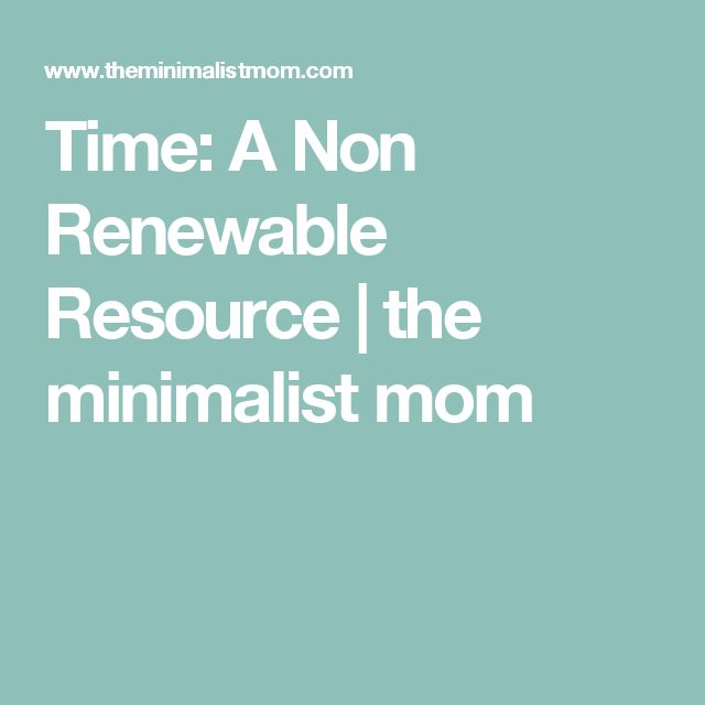 Time: A Non Renewable Resource | the minimalist mom