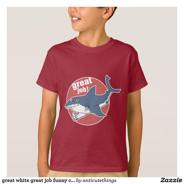 great white great job funny cartoon #great white #shark #funny #tshirt design #tsihrt #kids fashion #funny #humor #humour #zazzle #anticute #comics #drawing #cartoon shark