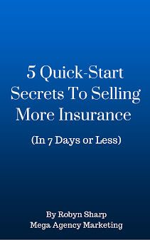 Get your FREE copy here!  5 Quick Start Secrets To Selling More Insurance (In 7 Days Or Less)   www.agencyupdates.com