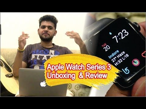Apple Watch Series 3 Unboxing & Review,Apple Watch Full specifications,A...