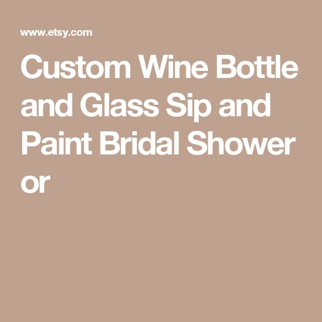 Custom Wine Bottle and Glass Sip and Paint Bridal Shower or
