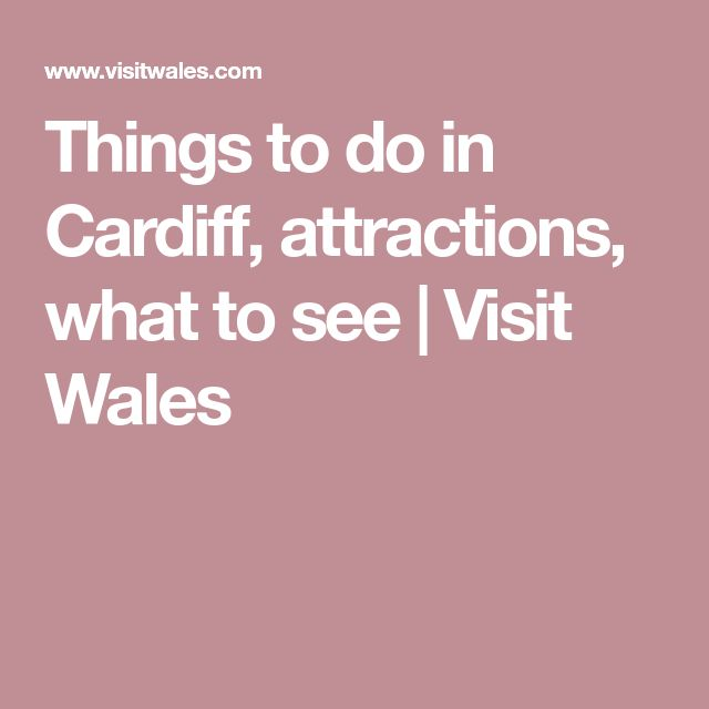 Things to do in Cardiff, attractions, what to see   Visit Wales