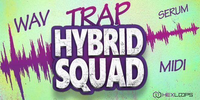 Trap Hybrid Squad Released by Hex Loops | ProducerSpot