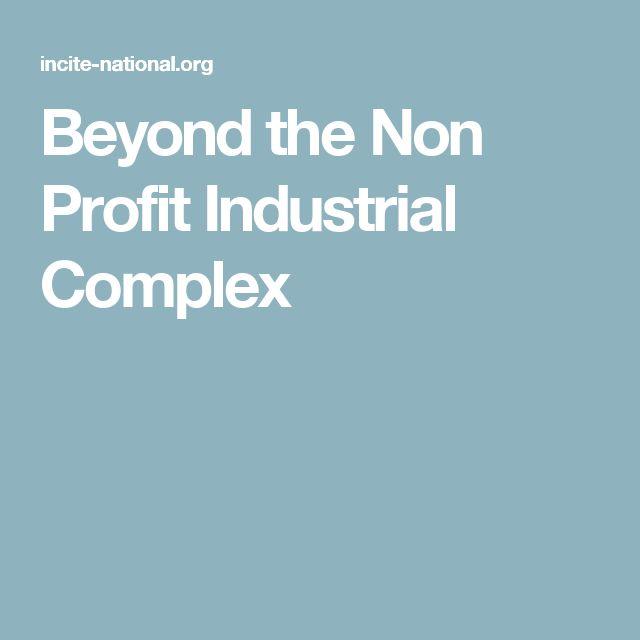 Beyond the Non Profit Industrial Complex